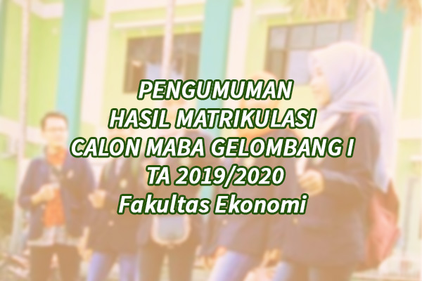 Pengumuman Hasil Matrikulasi Maba Fakultas Ekonomi Gelombang I TA 2019/2020