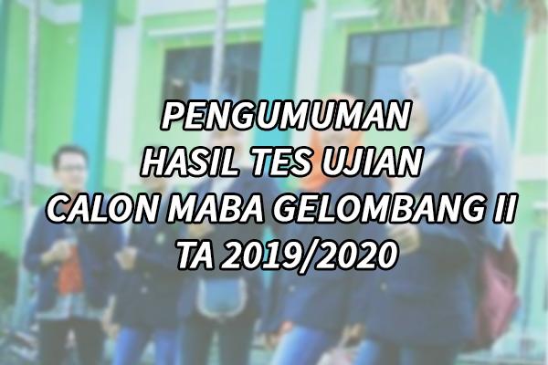 PENGUMUMAN HASIL TES UJIAN  CALON MABA GELOMBANG II  TA 2019/2020